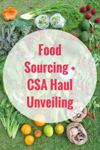 Food Sourcing + CSA Haul Unveiling